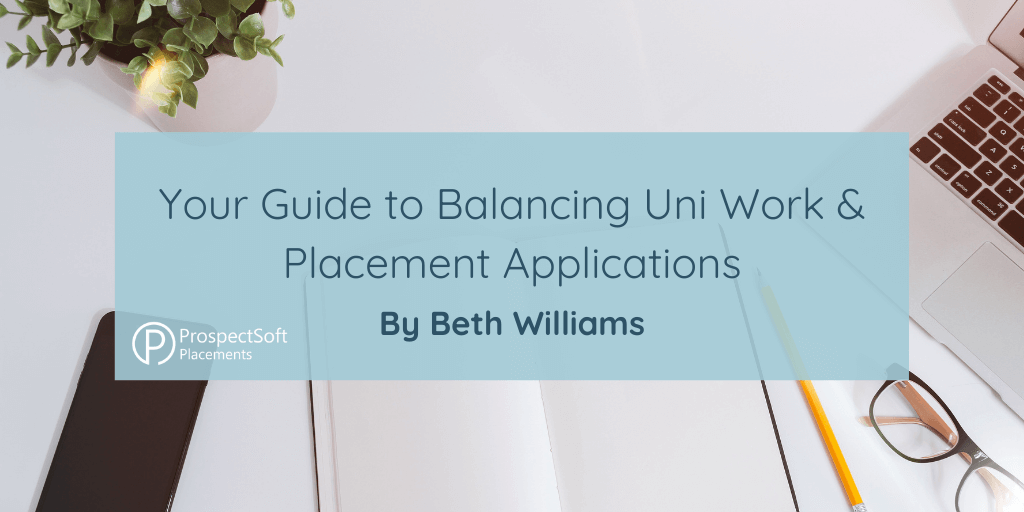 Your Guide to Balancing Uni Work & Placement Applications